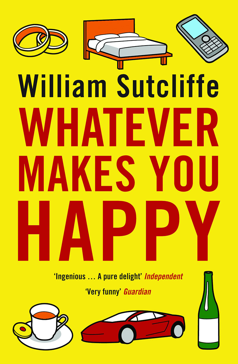 Whatever makes you happy, by William Sutcliffe