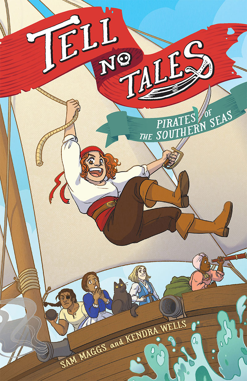Tell No Tales: Pirates of the Southern Seas by Sam Maggs and Kendra Wells